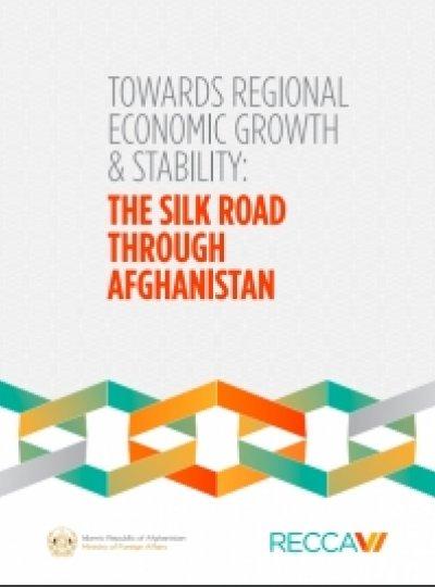 TOWARDS REGIONAL ECONOMIC GROWTH & STABILITY: THE SILK ROAD THROUGH AFGHANISTAN